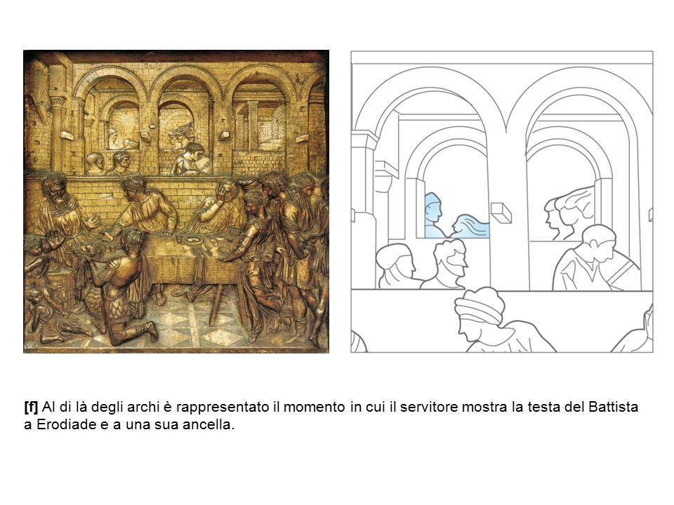 [f] Al di là degli archi è rappresentato il momento in cui il servitore mostra la testa del Battista